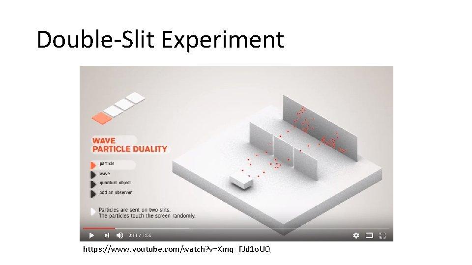 Double-Slit Experiment https: //www. youtube. com/watch? v=Xmq_FJd 1 o. UQ