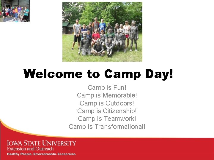 Welcome to Camp Day! Camp is Fun! Camp is Memorable! Camp is Outdoors! Camp