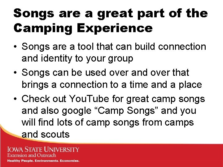 Songs are a great part of the Camping Experience • Songs are a tool