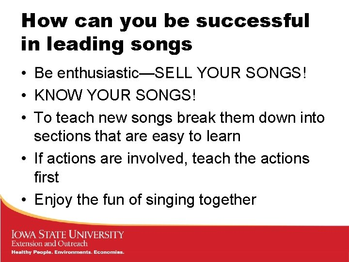 How can you be successful in leading songs • Be enthusiastic—SELL YOUR SONGS! •