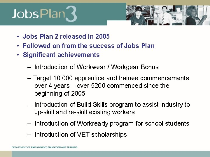 • Jobs Plan 2 released in 2005 • Followed on from the success