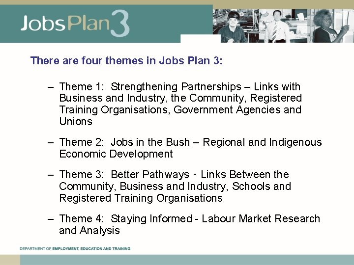 There are four themes in Jobs Plan 3: – Theme 1: Strengthening Partnerships –
