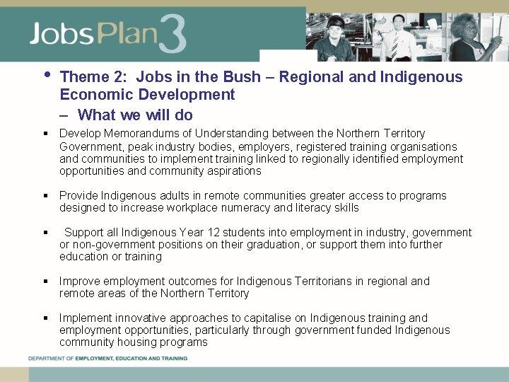 • Theme 2: Jobs in the Bush – Regional and Indigenous Economic Development