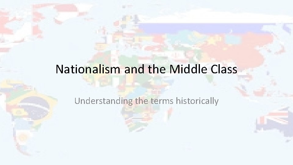 Nationalism and the Middle Class Understanding the terms historically