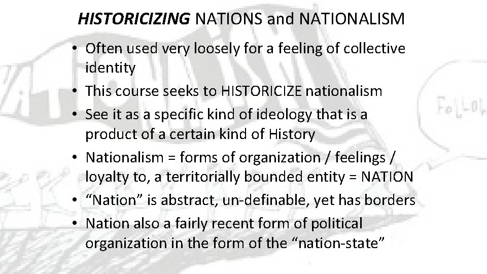 HISTORICIZING NATIONS and NATIONALISM • Often used very loosely for a feeling of collective