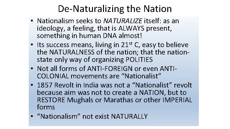 De-Naturalizing the Nation • Nationalism seeks to NATURALIZE itself: as an ideology, a feeling,