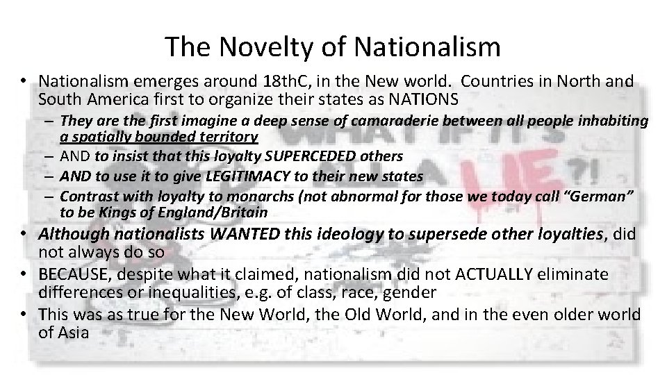 The Novelty of Nationalism • Nationalism emerges around 18 th. C, in the New