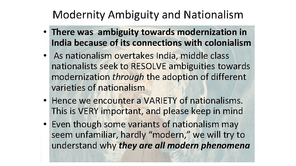 Modernity Ambiguity and Nationalism • There was ambiguity towards modernization in India because of
