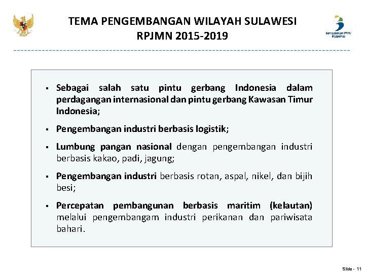 TEMA PENGEMBANGAN WILAYAH SULAWESI RPJMN 2015 -2019 § Sebagai salah satu pintu gerbang Indonesia