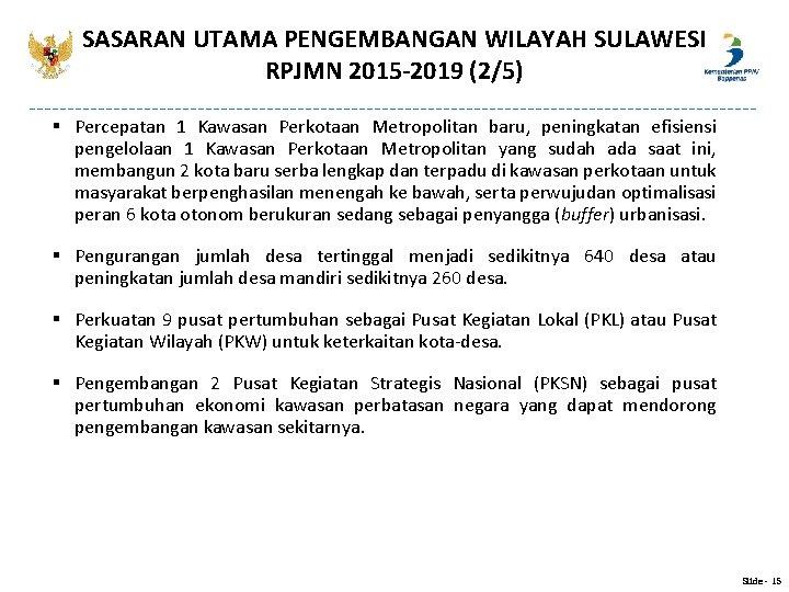 SASARAN UTAMA PENGEMBANGAN WILAYAH SULAWESI RPJMN 2015 -2019 (2/5) § Percepatan 1 Kawasan Perkotaan
