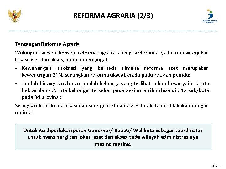 REFORMA AGRARIA (2/3) Tantangan Reforma Agraria Walaupun secara konsep reforma agraria cukup sederhana yaitu