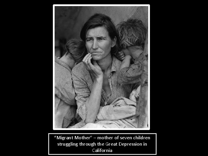 """""""Migrant Mother"""" – mother of seven children struggling through the Great Depression in California"""