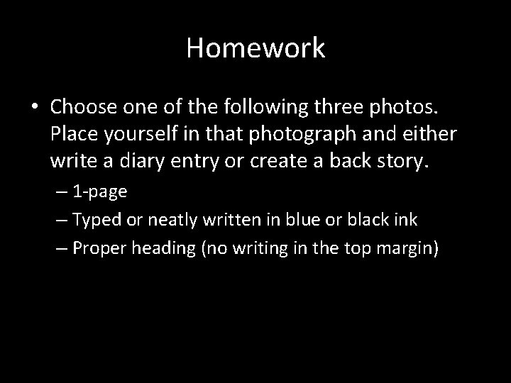 Homework • Choose one of the following three photos. Place yourself in that photograph