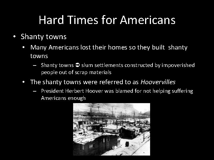 Hard Times for Americans • Shanty towns • Many Americans lost their homes so
