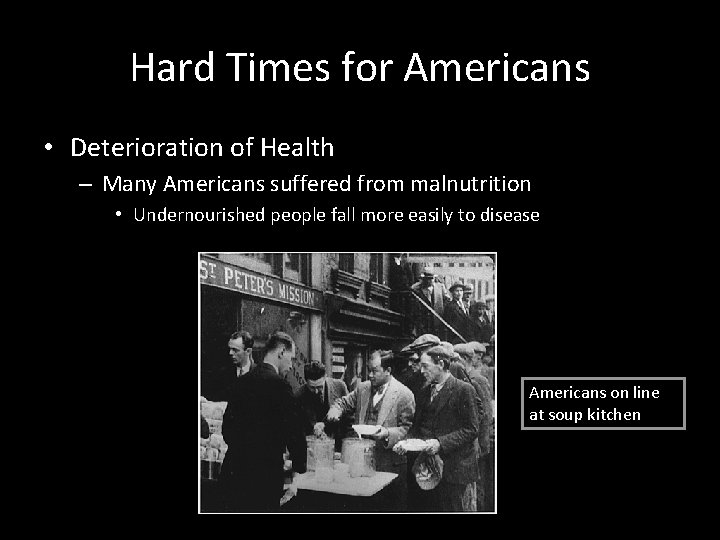 Hard Times for Americans • Deterioration of Health – Many Americans suffered from malnutrition