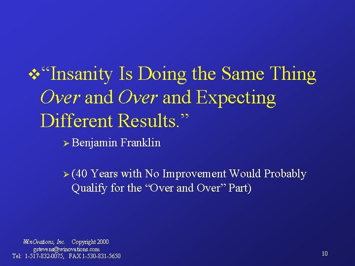"""v""""Insanity Is Doing the Same Thing Over and Expecting Different Results. """" Ø Benjamin"""