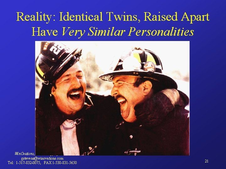 Reality: Identical Twins, Raised Apart Have Very Similar Personalities Win. Ovations, Inc. Copyright 2000
