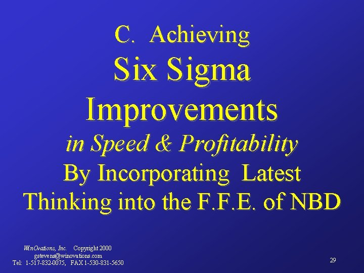 C. Achieving Six Sigma Improvements in Speed & Profitability By Incorporating Latest Thinking into