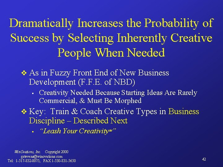 Dramatically Increases the Probability of Success by Selecting Inherently Creative People When Needed v