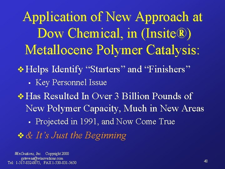Application of New Approach at Dow Chemical, in (Insite®) Metallocene Polymer Catalysis: v Helps