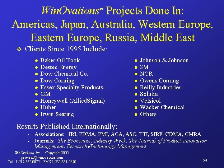 Win. Ovations Projects Done In: Americas, Japan, Australia, Western Europe, Eastern Europe, Russia, Middle