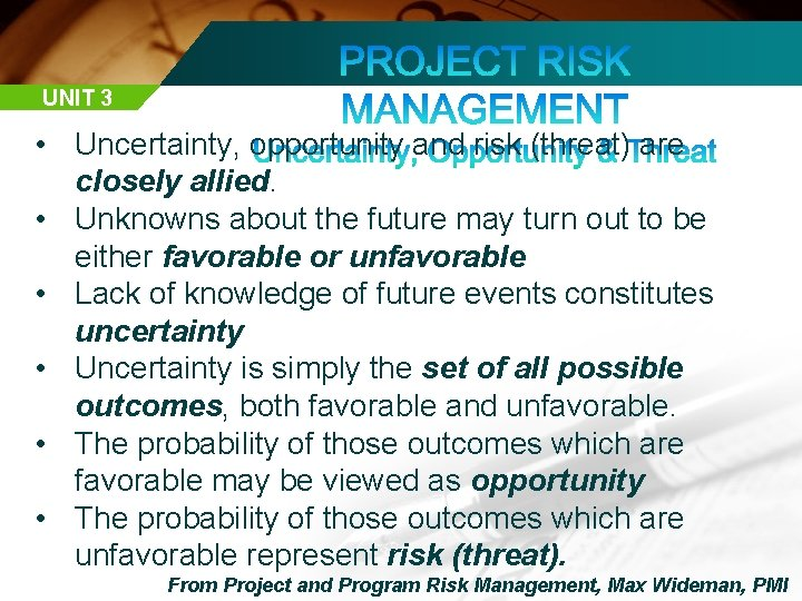 UNIT 3 • Uncertainty, opportunity and risk (threat) are closely allied. • Unknowns about