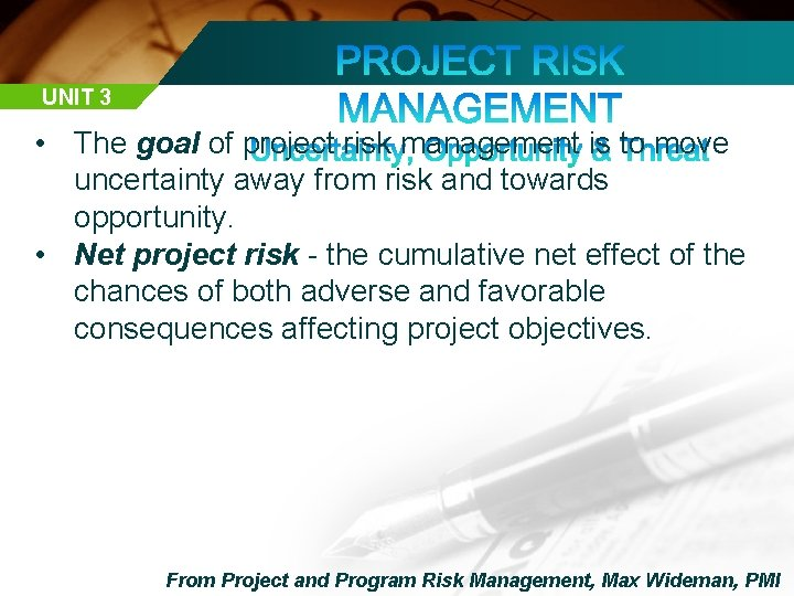 UNIT 3 • The goal of project risk management is to move uncertainty away