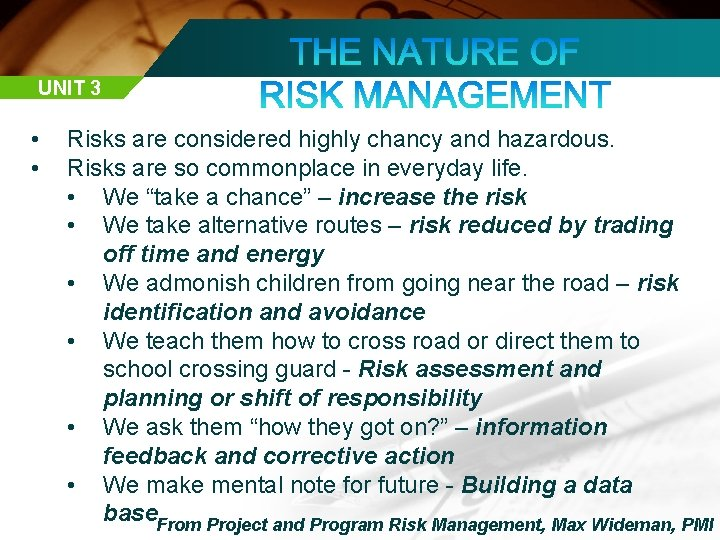 UNIT 3 • • Risks are considered highly chancy and hazardous. Risks are so