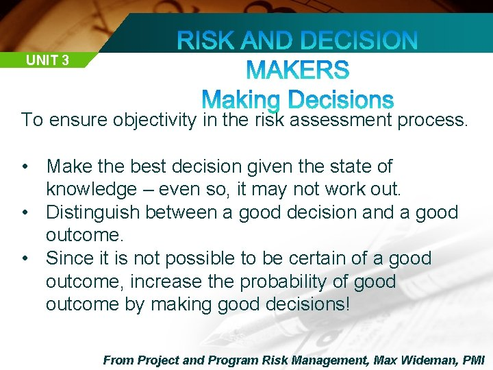 UNIT 3 To ensure objectivity in the risk assessment process. • Make the best