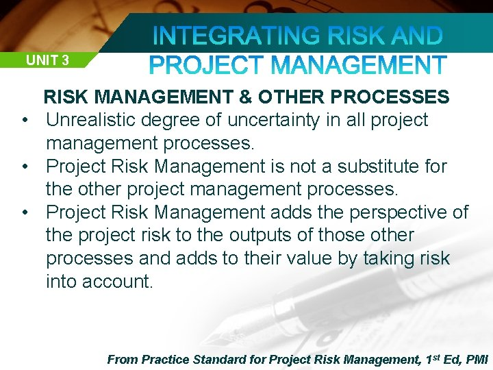 UNIT 3 RISK MANAGEMENT & OTHER PROCESSES • Unrealistic degree of uncertainty in all