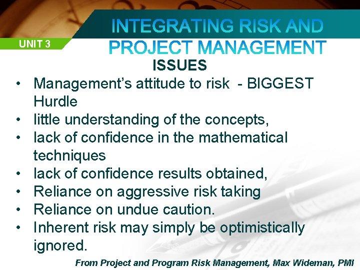 UNIT 3 • • ISSUES Management's attitude to risk - BIGGEST Hurdle little understanding
