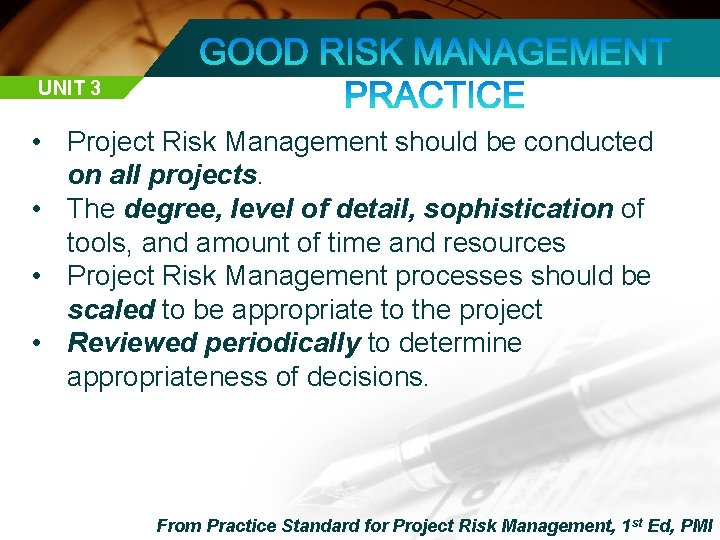 UNIT 3 • Project Risk Management should be conducted on all projects. • The