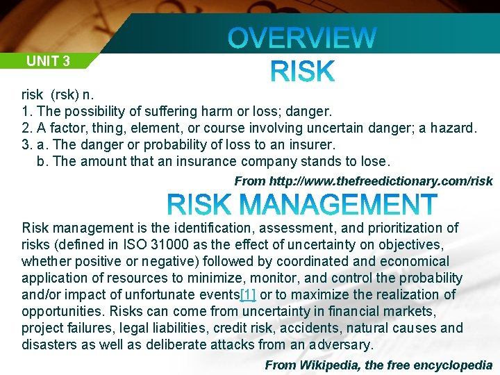 UNIT 3 risk (rsk) n. 1. The possibility of suffering harm or loss; danger.