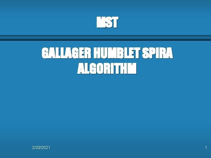 MST GALLAGER HUMBLET SPIRA ALGORITHM 2/20/2021 1