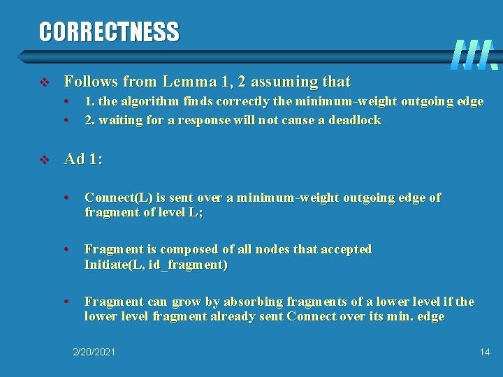 CORRECTNESS v Follows from Lemma 1, 2 assuming that • • v 1. the