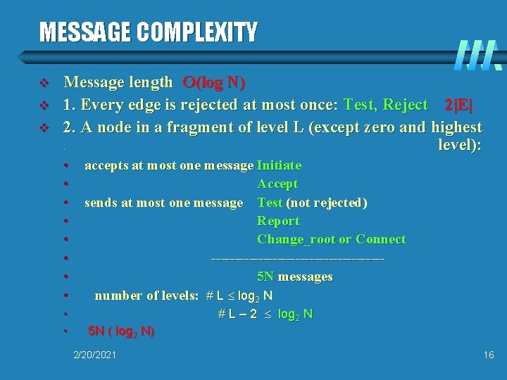 MESSAGE COMPLEXITY v v v Message length O(log N) 1. Every edge is rejected
