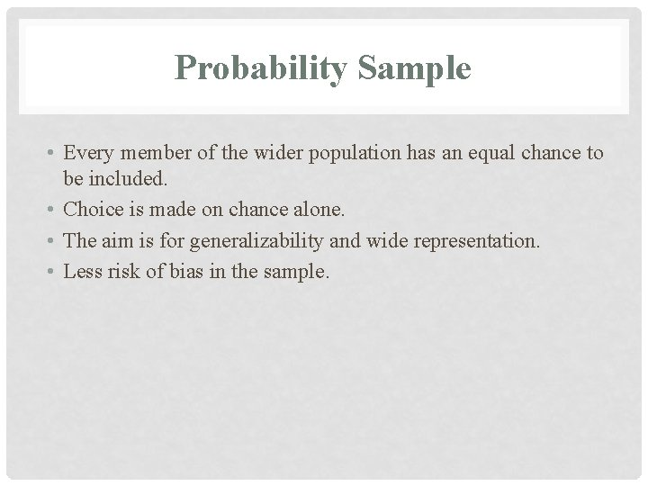 Probability Sample • Every member of the wider population has an equal chance to