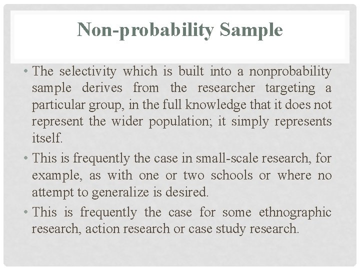 Non-probability Sample • The selectivity which is built into a nonprobability sample derives from