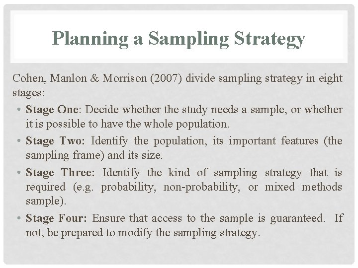 Planning a Sampling Strategy Cohen, Manlon & Morrison (2007) divide sampling strategy in eight