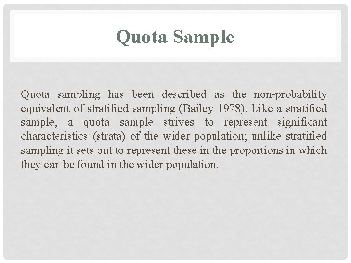 Quota Sample Quota sampling has been described as the non-probability equivalent of stratified sampling