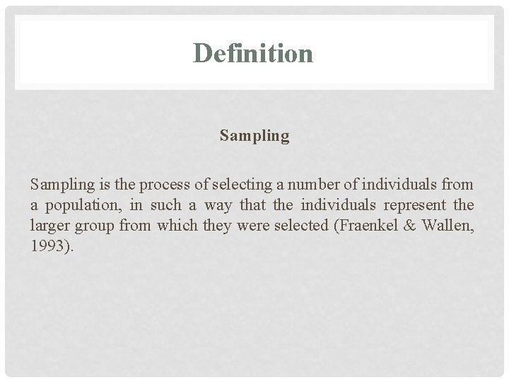 Definition Sampling is the process of selecting a number of individuals from a population,