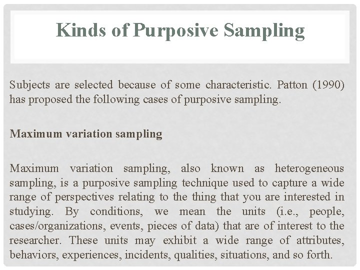 Kinds of Purposive Sampling Subjects are selected because of some characteristic. Patton (1990) has