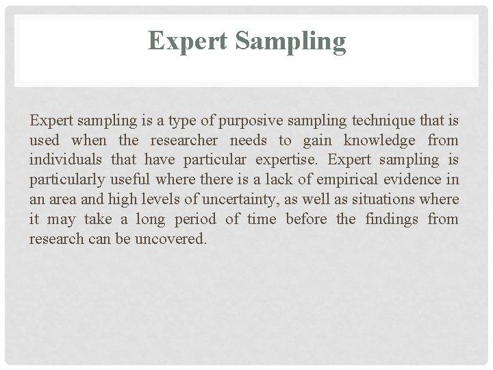 Expert Sampling Expert sampling is a type of purposive sampling technique that is used