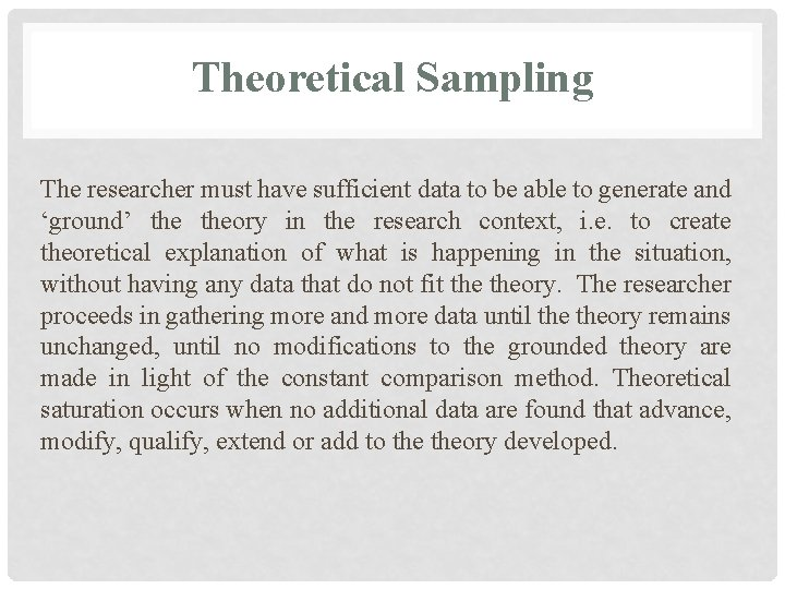 Theoretical Sampling The researcher must have sufficient data to be able to generate and