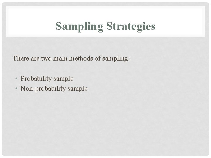 Sampling Strategies There are two main methods of sampling: • Probability sample • Non-probability