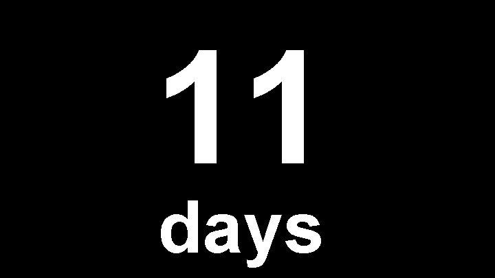 11 days