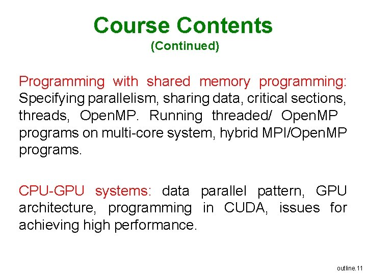 Course Contents (Continued) Programming with shared memory programming: Specifying parallelism, sharing data, critical sections,
