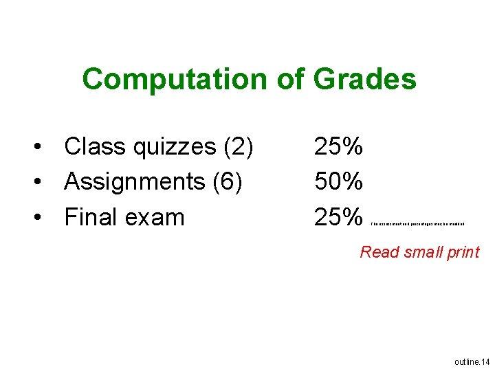 Computation of Grades • Class quizzes (2) • Assignments (6) • Final exam 25%