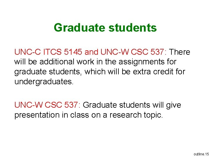 Graduate students UNC-C ITCS 5145 and UNC-W CSC 537: There will be additional work