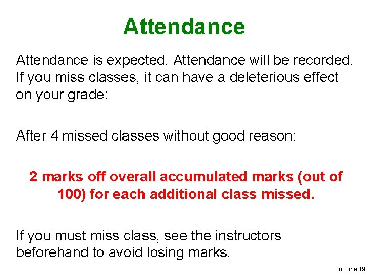 Attendance is expected. Attendance will be recorded. If you miss classes, it can have